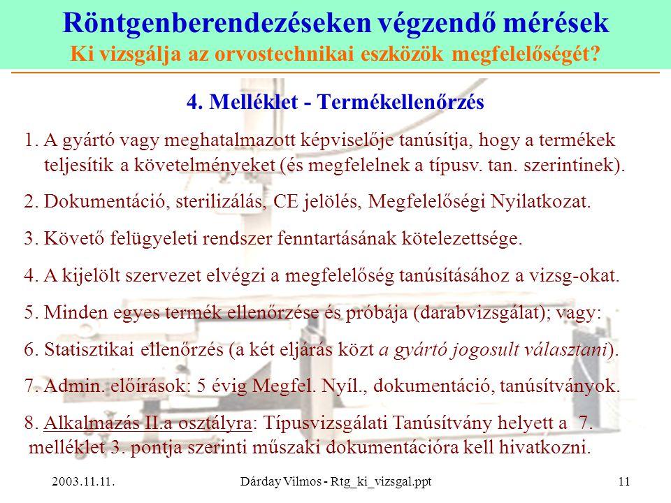 Röntgenberendezéseken végzendő mérések Ki vizsgálja az orvostechnikai eszközök megfelelőségét? 2003.11.11.Dárday Vilmos - Rtg_ki_vizsgal.ppt11 4. Mell