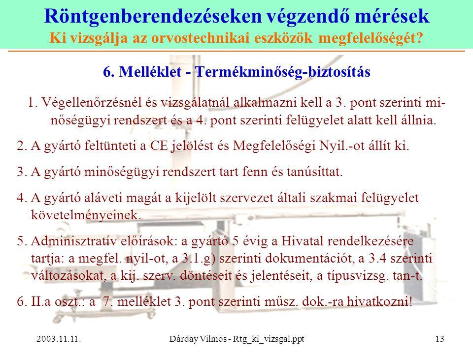 Röntgenberendezéseken végzendő mérések Ki vizsgálja az orvostechnikai eszközök megfelelőségét? 2003.11.11.Dárday Vilmos - Rtg_ki_vizsgal.ppt13 6. Mell