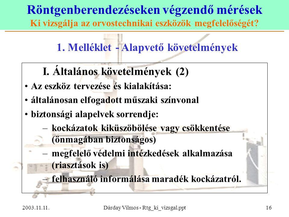 Röntgenberendezéseken végzendő mérések Ki vizsgálja az orvostechnikai eszközök megfelelőségét? 2003.11.11.Dárday Vilmos - Rtg_ki_vizsgal.ppt16 I. Álta