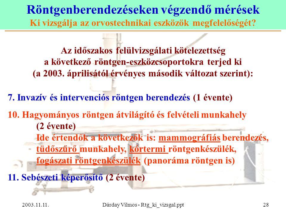 Röntgenberendezéseken végzendő mérések Ki vizsgálja az orvostechnikai eszközök megfelelőségét? 2003.11.11.Dárday Vilmos - Rtg_ki_vizsgal.ppt28 Az idős