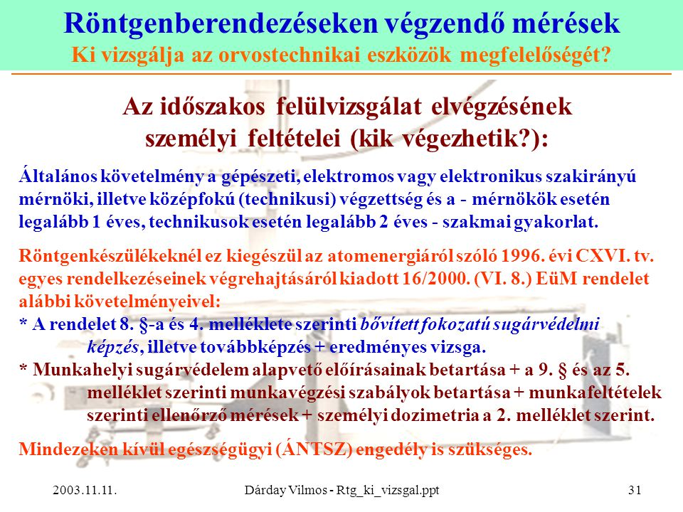 Röntgenberendezéseken végzendő mérések Ki vizsgálja az orvostechnikai eszközök megfelelőségét? 2003.11.11.Dárday Vilmos - Rtg_ki_vizsgal.ppt31 Az idős