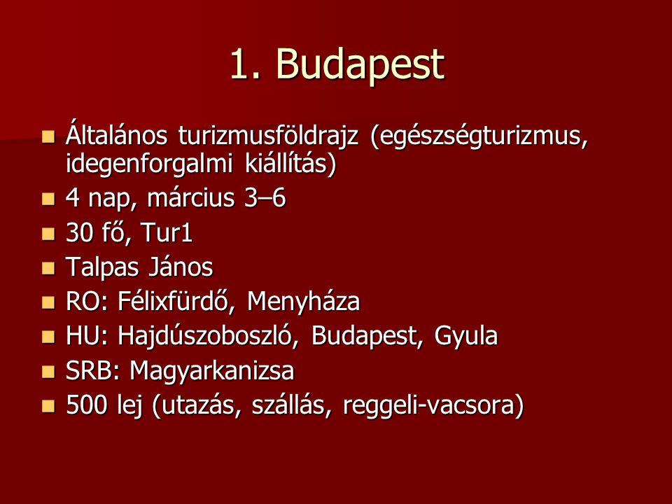 1. Budapest Általános turizmusföldrajz (egészségturizmus, idegenforgalmi kiállítás) Általános turizmusföldrajz (egészségturizmus, idegenforgalmi kiáll