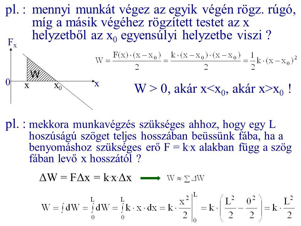 pl. :mennyi munkát végez az egyik végén rögz. rúgó, míg a másik végéhez rögzített testet az x helyzetből az x 0 egyensúlyi helyzetbe viszi ? pl. : mek