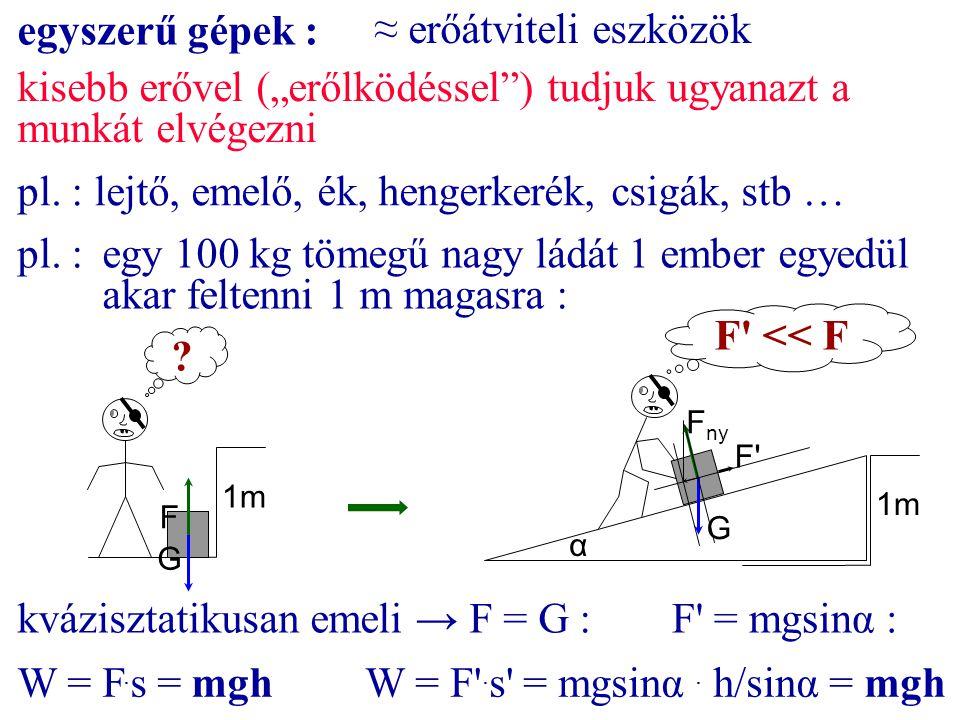 """egyszerű gépek : ≈ erőátviteli eszközök pl. : lejtő, emelő, ék, hengerkerék, csigák, stb … kisebb erővel (""""erőlködéssel"""") tudjuk ugyanazt a munkát elv"""