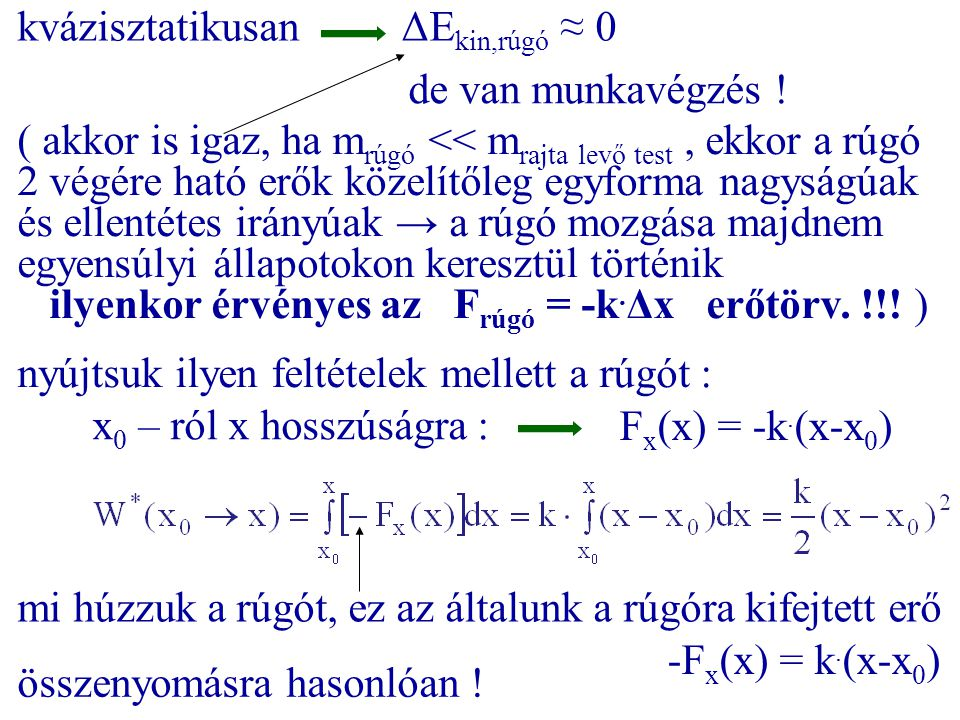 kvázisztatikusanΔE kin,rúgó ≈ 0 de van munkavégzés ! ( akkor is igaz, ha m rúgó << m rajta levő test, ekkor a rúgó 2 végére ható erők közelítőleg egyf