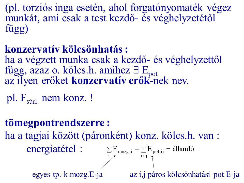 (pl. torziós inga esetén, ahol forgatónyomaték végez munkát, ami csak a test kezdő- és véghelyzetétől függ) konzervatív kölcsönhatás : ha a végzett mu