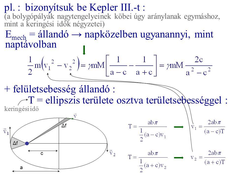 pl. :bizonyítsuk be Kepler III.-t : (a bolygópályák nagytengelyeinek köbei úgy aránylanak egymáshoz, mint a keringési idők négyzetei) E mech = állandó