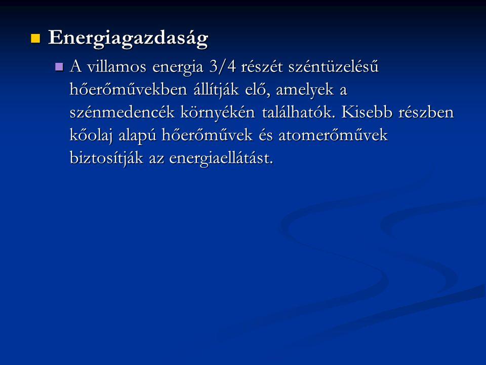 Energiagazdaság Energiagazdaság A villamos energia 3/4 részét széntüzelésű hőerőművekben állítják elő, amelyek a szénmedencék környékén találhatók. Ki