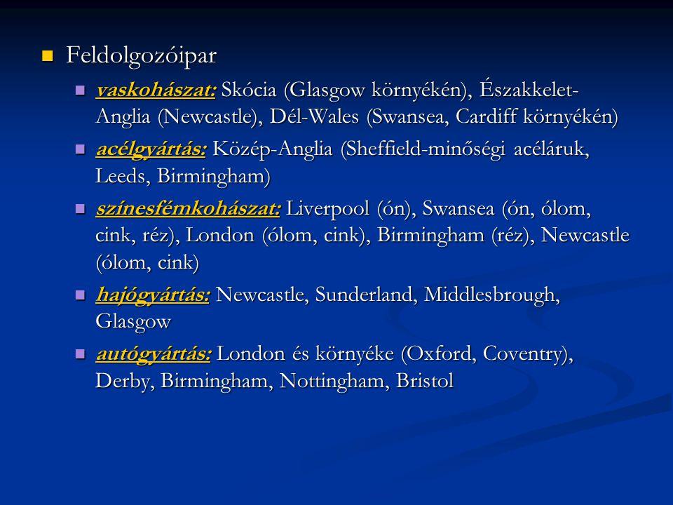 Feldolgozóipar Feldolgozóipar vaskohászat: Skócia (Glasgow környékén), Északkelet- Anglia (Newcastle), Dél-Wales (Swansea, Cardiff környékén) vaskohás