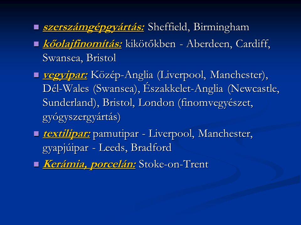 szerszámgépgyártás: Sheffield, Birmingham szerszámgépgyártás: Sheffield, Birmingham kőolajfinomítás: kikötőkben - Aberdeen, Cardiff, Swansea, Bristol