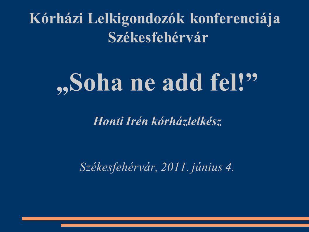 """Kórházi Lelkigondozók konferenciája Székesfehérvár """"Soha ne add fel! Honti Irén kórházlelkész Székesfehérvár, 2011."""