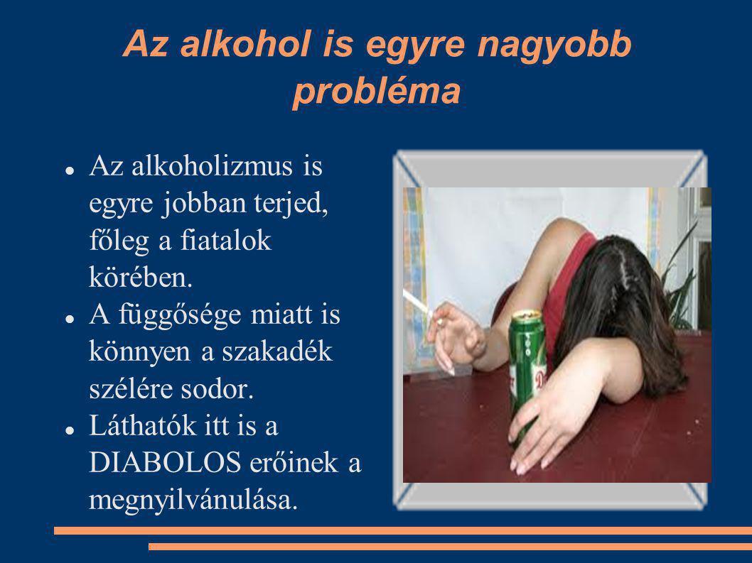 Az alkohol is egyre nagyobb probléma Az alkoholizmus is egyre jobban terjed, főleg a fiatalok körében.