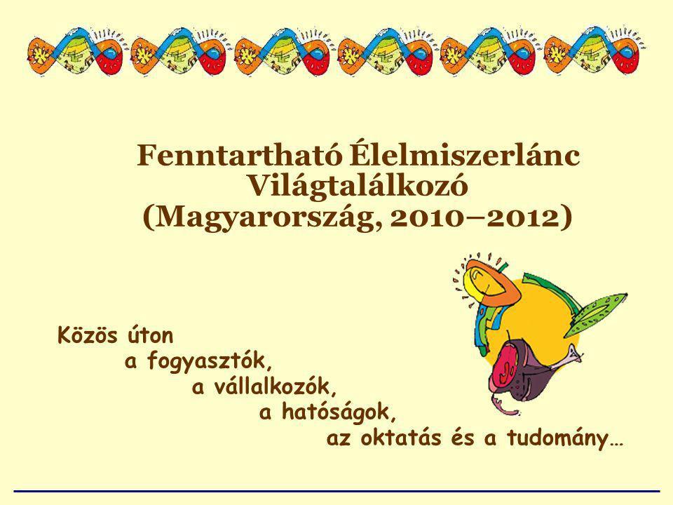 Fenntartható Élelmiszerlánc Világtalálkozó (Magyarország, 2010–2012) Közös úton a fogyasztók, a vállalkozók, a hatóságok, az oktatás és a tudomány…