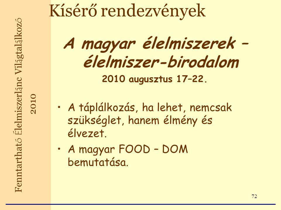 72 Kísérő rendezvények A magyar élelmiszerek – élelmiszer-birodalom 2010 augusztus 17–22.