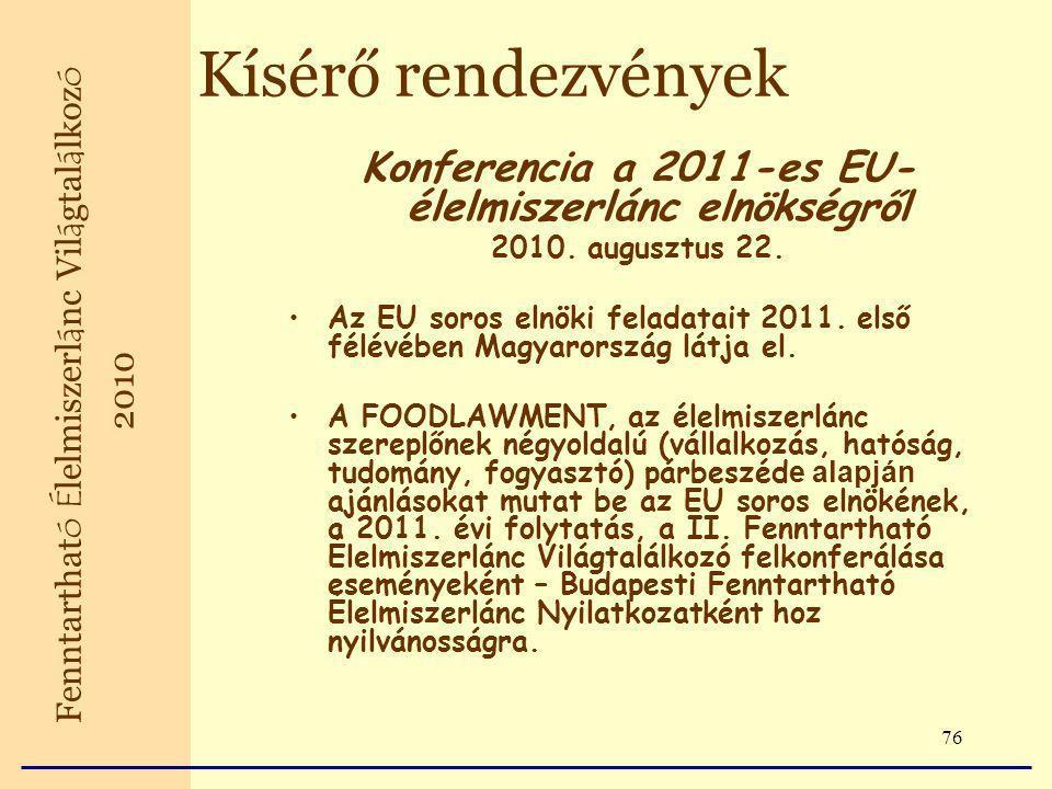 76 Kísérő rendezvények Konferencia a 2011-es EU- élelmiszerlánc elnökségről 2010.