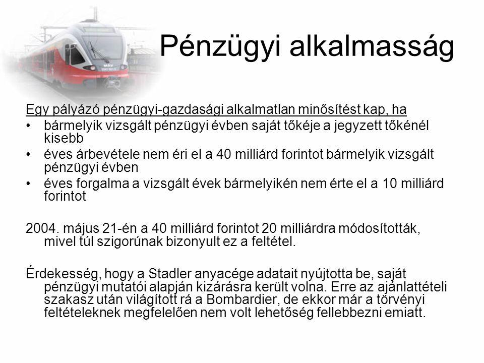 Műszaki alkalmasság Egy pályázó műszaki alkalmatlan minősítést kap, ha nem mutat be igazoltan olyan referenciát, amely szerint a megajánlani kívánt járművel azonos családból származó és szerkezeti kialakítással rendelkező nagyvasúti jármű legalább egy európai vasúttársaságnál legalább 10 darabos flottában a jelentkezés elbírásának időpontjában már legalább 12 hónapja üzemel.