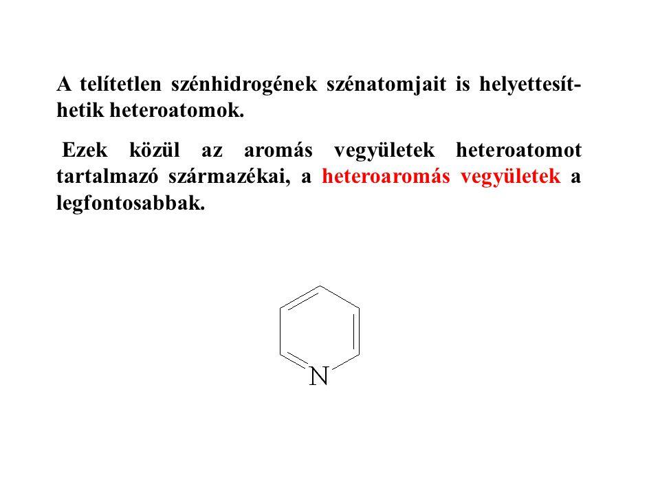 A telítetlen szénhidrogének szénatomjait is helyettesít- hetik heteroatomok.