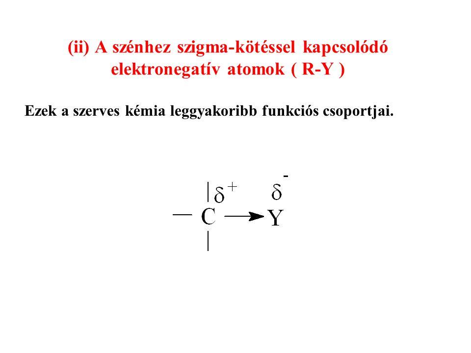(ii) A szénhez szigma-kötéssel kapcsolódó elektronegatív atomok ( R-Y ) Ezek a szerves kémia leggyakoribb funkciós csoportjai.