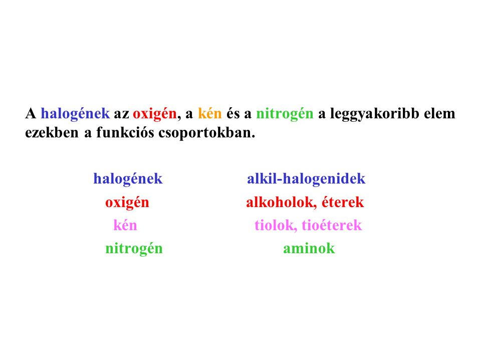 A halogének az oxigén, a kén és a nitrogén a leggyakoribb elem ezekben a funkciós csoportokban.