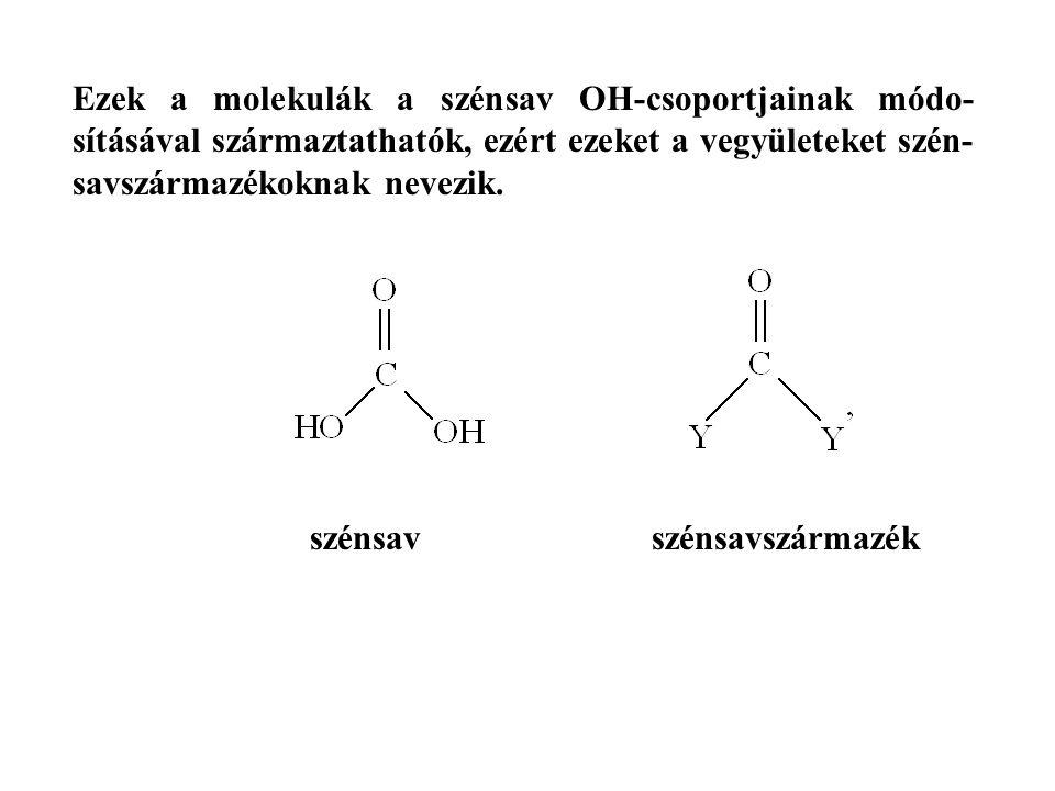 Ezek a molekulák a szénsav OH-csoportjainak módo- sításával származtathatók, ezért ezeket a vegyületeket szén- savszármazékoknak nevezik.