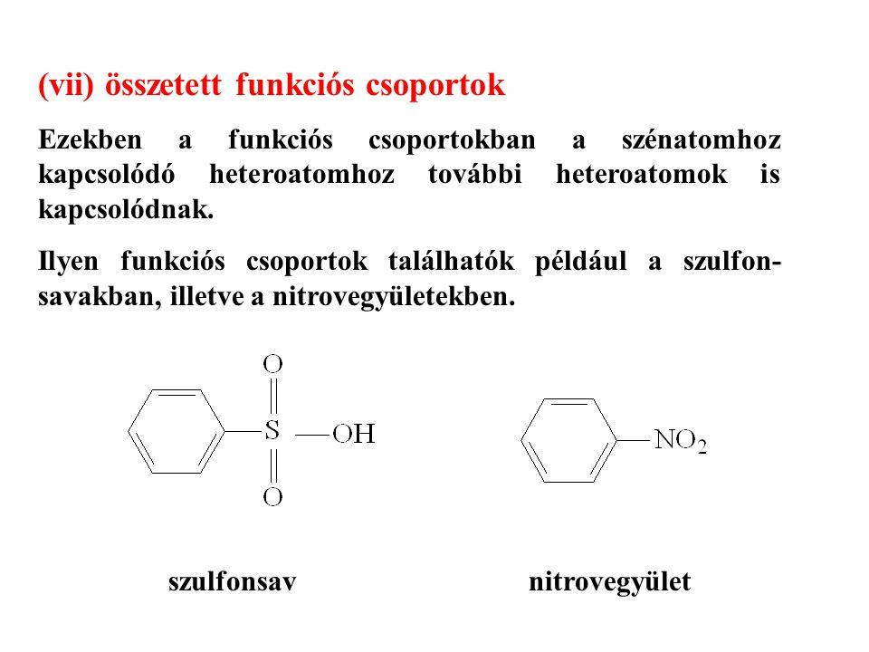 (vii) összetett funkciós csoportok Ezekben a funkciós csoportokban a szénatomhoz kapcsolódó heteroatomhoz további heteroatomok is kapcsolódnak.