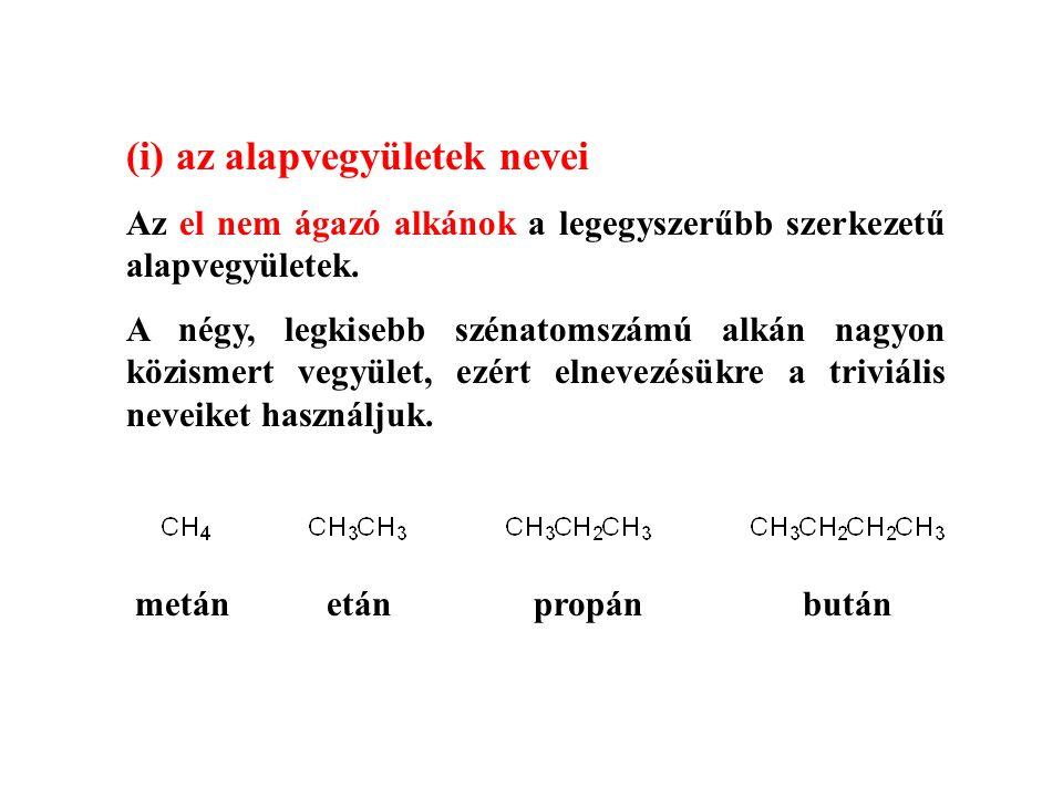 (i) az alapvegyületek nevei Az el nem ágazó alkánok a legegyszerűbb szerkezetű alapvegyületek.