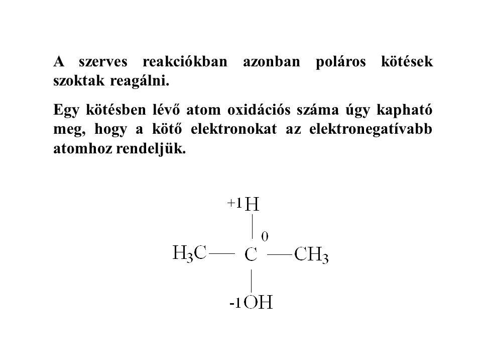 A szerves reakciókban azonban poláros kötések szoktak reagálni.