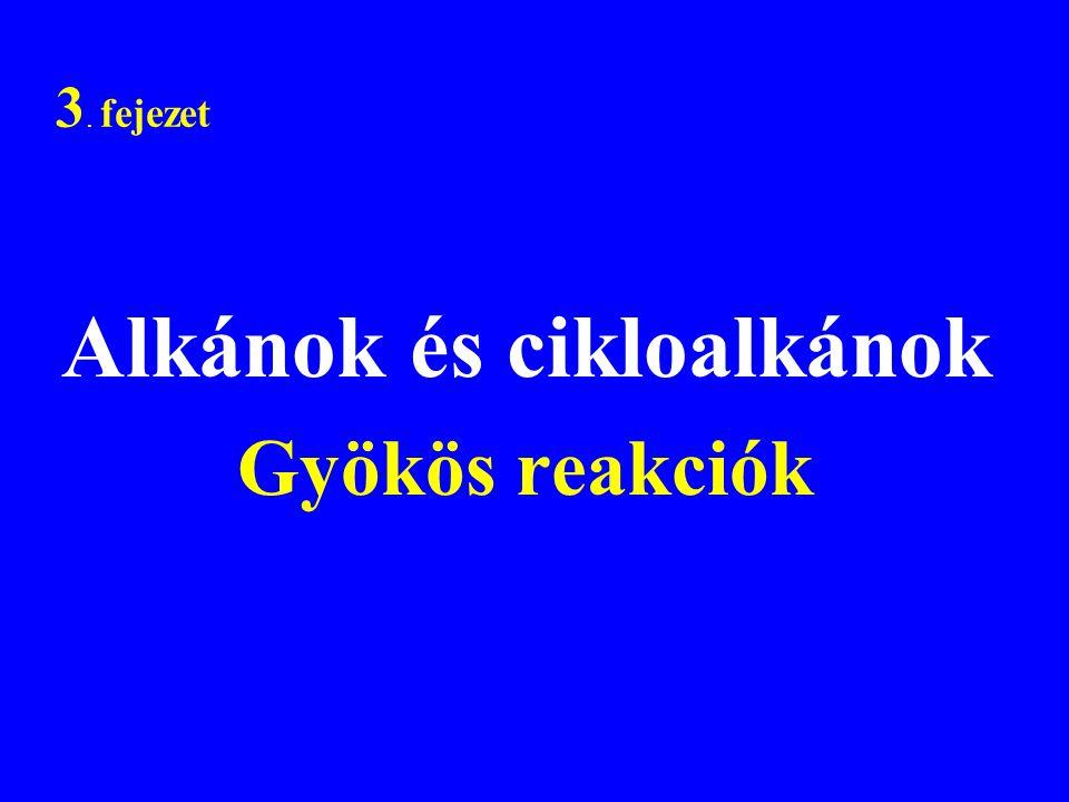 3. fejezet Alkánok és cikloalkánok Gyökös reakciók