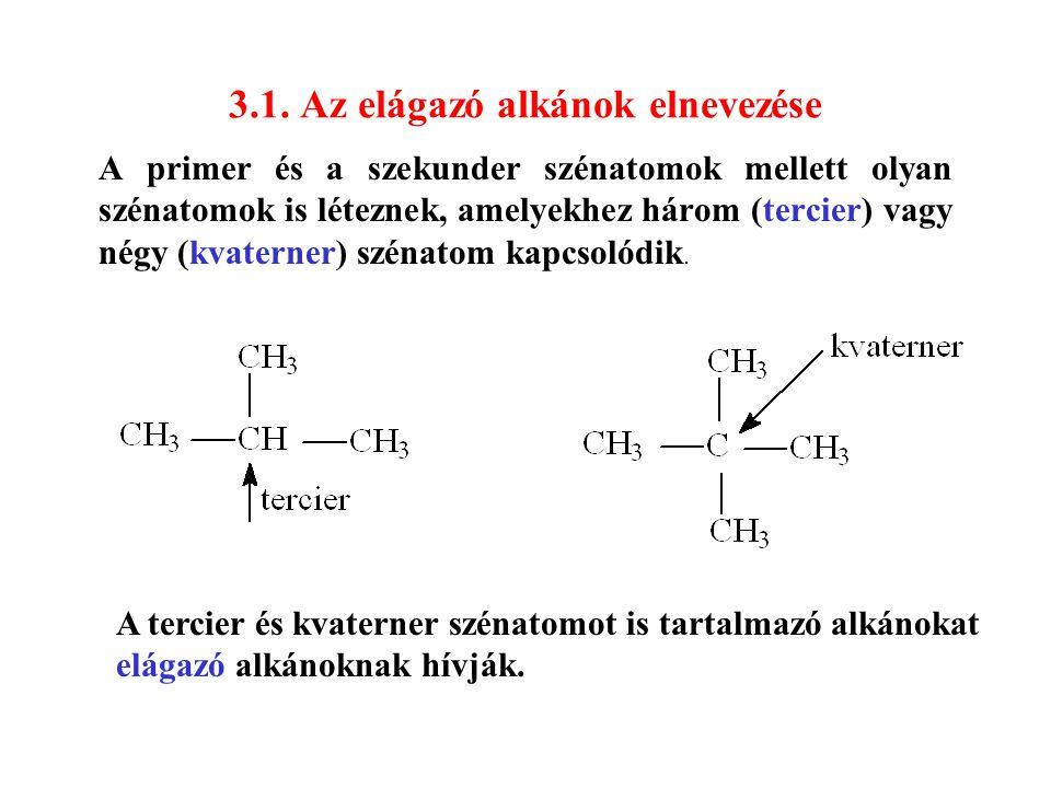 3.1. Az elágazó alkánok elnevezése A primer és a szekunder szénatomok mellett olyan szénatomok is léteznek, amelyekhez három (tercier) vagy négy (kvat