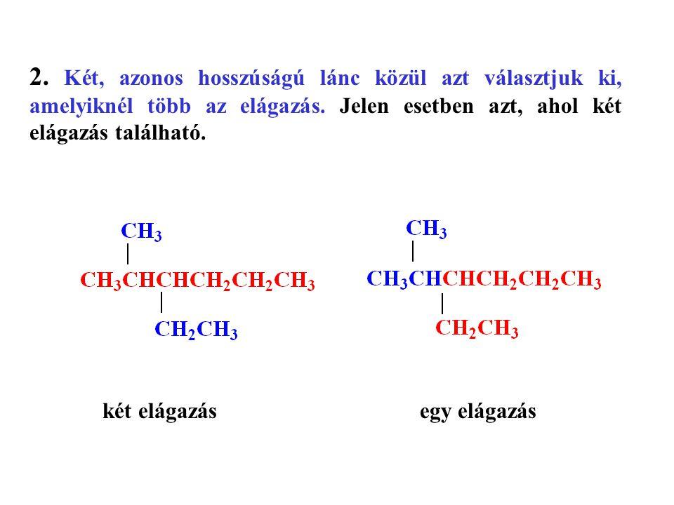 2.Két, azonos hosszúságú lánc közül azt választjuk ki, amelyiknél több az elágazás.