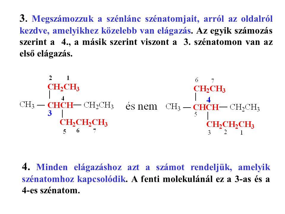 3. Megszámozzuk a szénlánc szénatomjait, arról az oldalról kezdve, amelyikhez közelebb van elágazás. Az egyik számozás szerint a 4., a másik szerint v