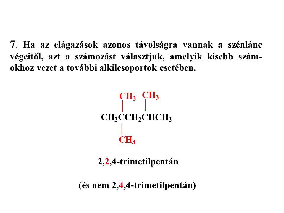 7. Ha az elágazások azonos távolságra vannak a szénlánc végeitől, azt a számozást választjuk, amelyik kisebb szám- okhoz vezet a további alkilcsoporto