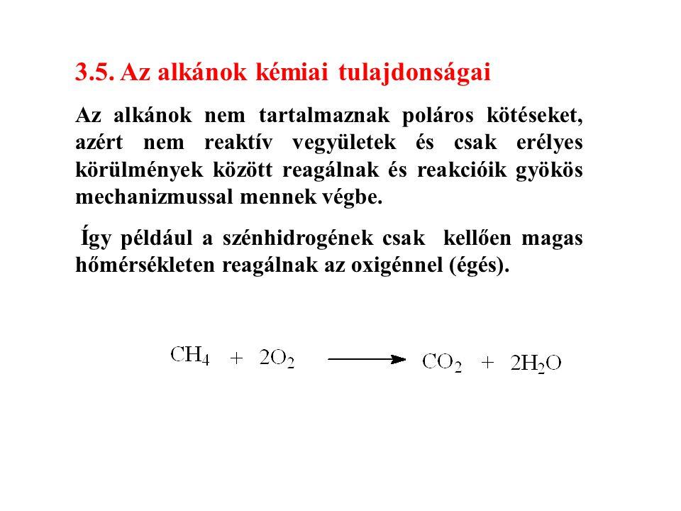 3.5. Az alkánok kémiai tulajdonságai Az alkánok nem tartalmaznak poláros kötéseket, azért nem reaktív vegyületek és csak erélyes körülmények között re