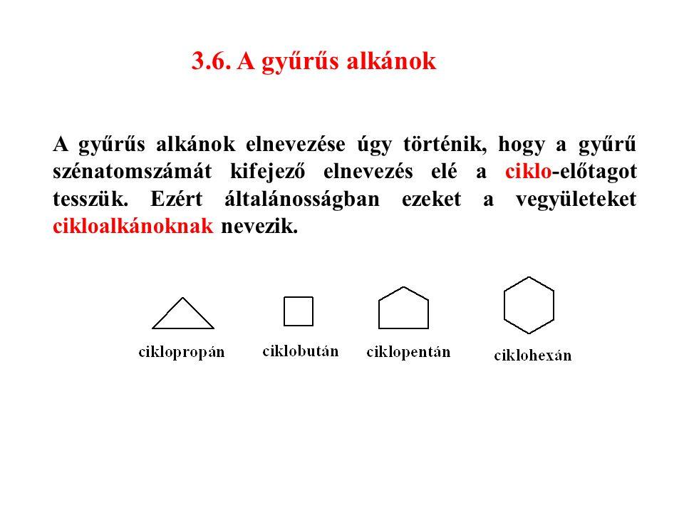 3.6. A gyűrűs alkánok A gyűrűs alkánok elnevezése úgy történik, hogy a gyűrű szénatomszámát kifejező elnevezés elé a ciklo-előtagot tesszük. Ezért ált