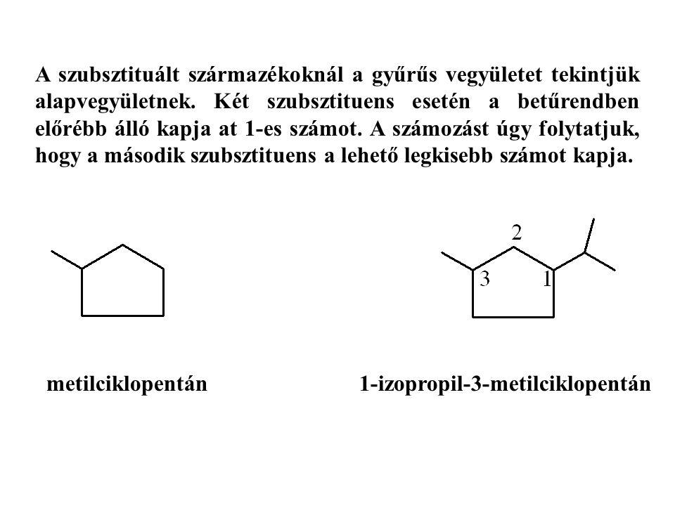 A szubsztituált származékoknál a gyűrűs vegyületet tekintjük alapvegyületnek.
