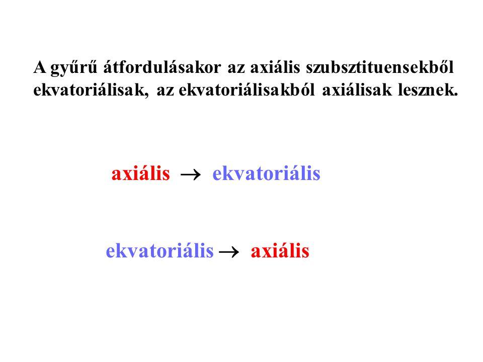 A gyűrű átfordulásakor az axiális szubsztituensekből ekvatoriálisak, az ekvatoriálisakból axiálisak lesznek.