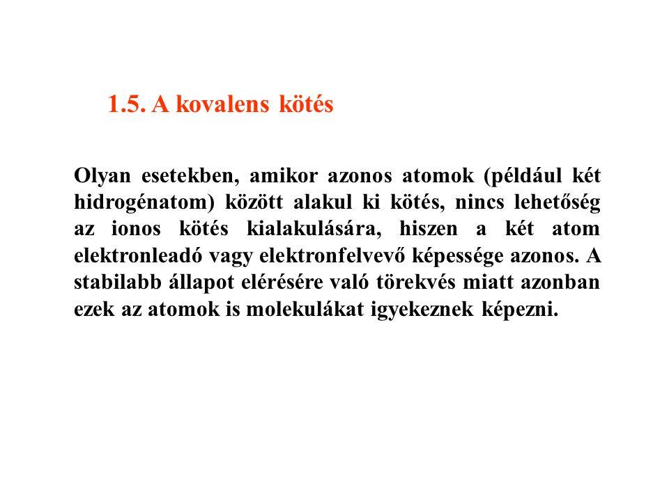 1.5. A kovalens kötés Olyan esetekben, amikor azonos atomok (például két hidrogénatom) között alakul ki kötés, nincs lehetőség az ionos kötés kialakul