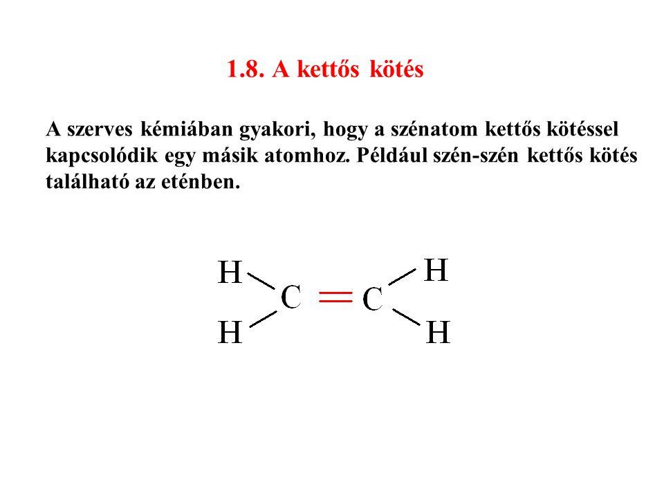 1.8. A kettős kötés A szerves kémiában gyakori, hogy a szénatom kettős kötéssel kapcsolódik egy másik atomhoz. Például szén-szén kettős kötés találhat