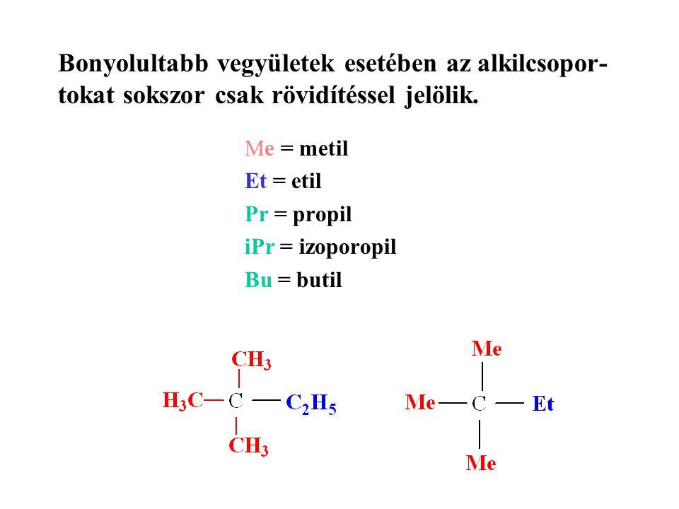 Bonyolultabb vegyületek esetében az alkilcsopor- tokat sokszor csak rövidítéssel jelölik.