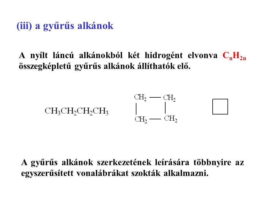 (iii) a gyűrűs alkánok A nyílt láncú alkánokból két hidrogént elvonva C n H 2n összegképletű gyűrűs alkánok állíthatók elő.