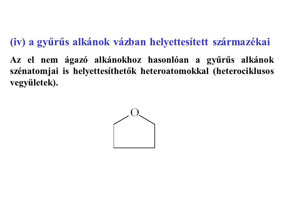 (iv) a gyűrűs alkánok vázban helyettesített származékai Az el nem ágazó alkánokhoz hasonlóan a gyűrűs alkánok szénatomjai is helyettesíthetők heteroatomokkal (heterociklusos vegyületek).