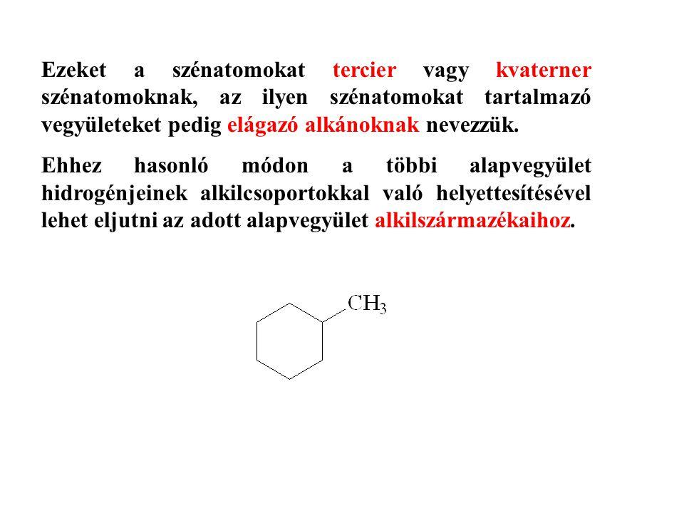 Ezeket a szénatomokat tercier vagy kvaterner szénatomoknak, az ilyen szénatomokat tartalmazó vegyületeket pedig elágazó alkánoknak nevezzük.
