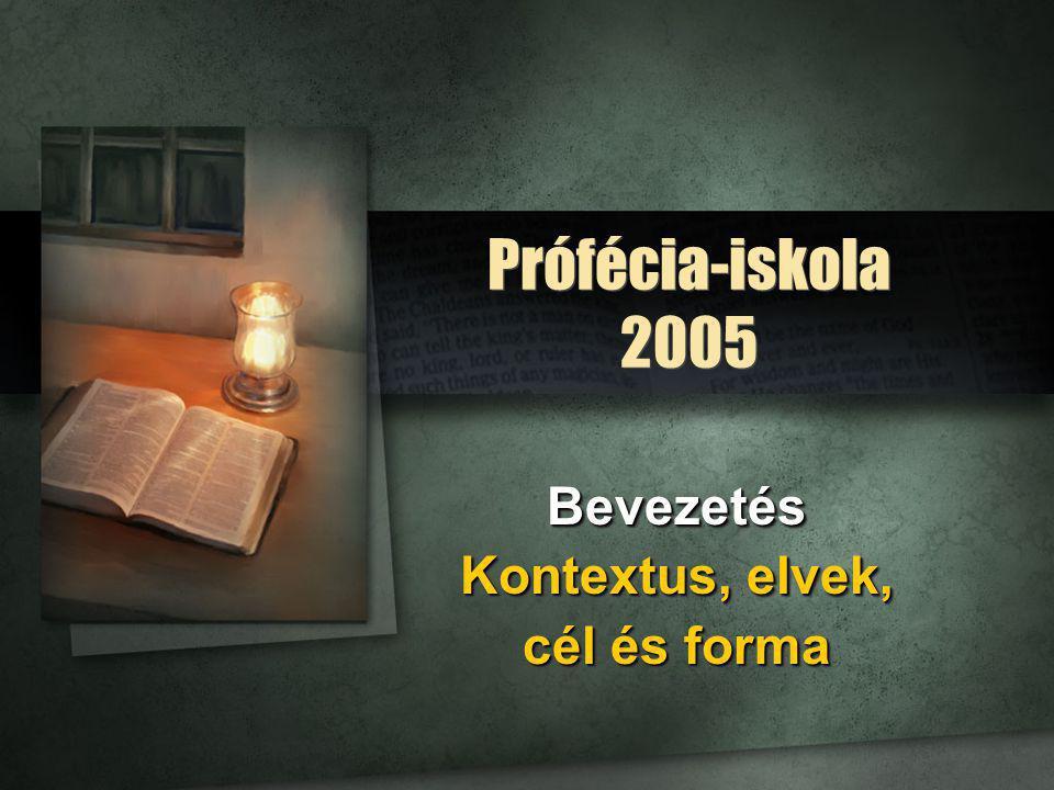 Prófécia-iskola 2005 Bevezetés Kontextus, elvek, cél és forma Bevezetés Kontextus, elvek, cél és forma