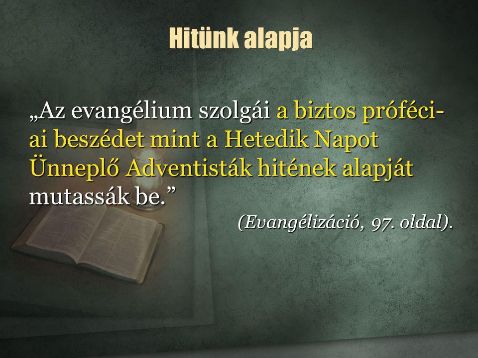 """""""Az evangélium szolgái a biztos próféci- ai beszédet mint a Hetedik Napot Ünneplő Adventisták hitének alapját mutassák be."""" (Evangélizáció, 97. oldal)"""