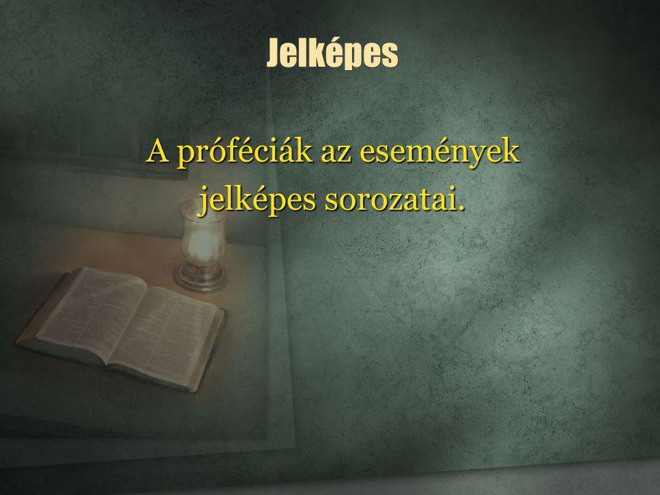 A próféciák az események jelképes sorozatai. Jelképes