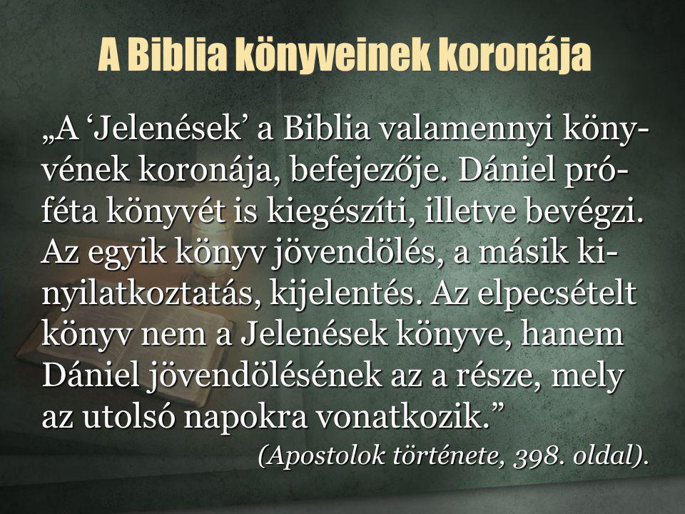 """""""A 'Jelenések' a Biblia valamennyi köny- vének koronája, befejezője. Dániel pró- féta könyvét is kiegészíti, illetve bevégzi. Az egyik könyv jövendölé"""