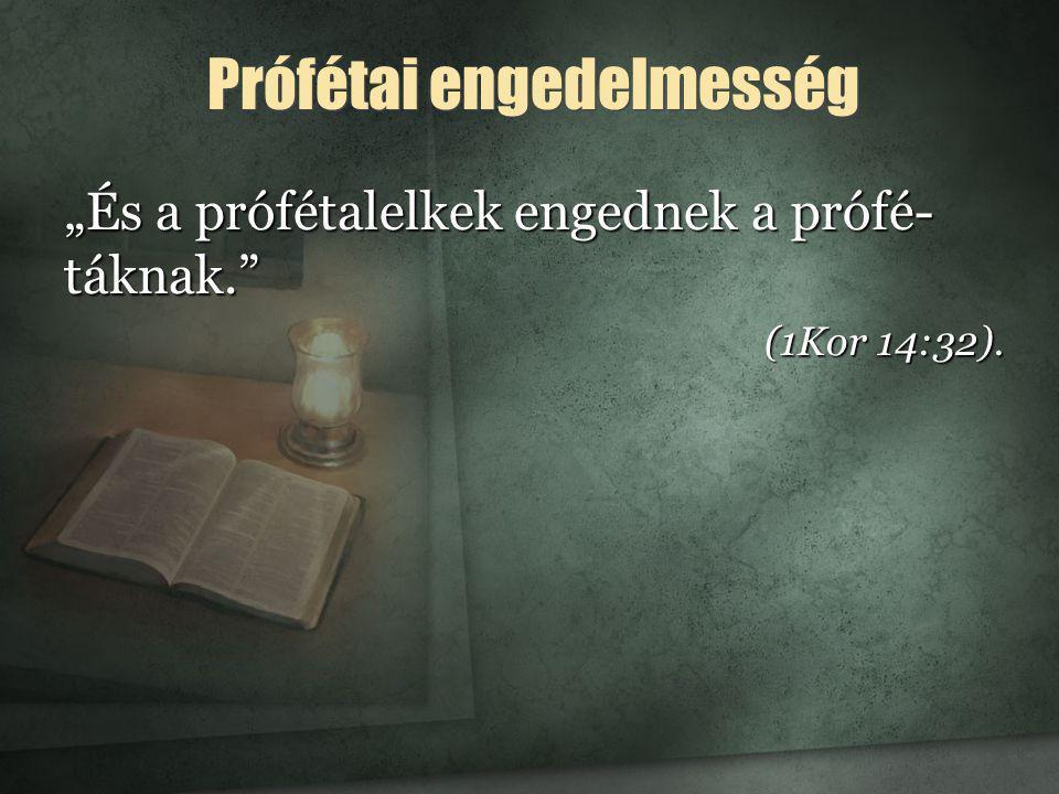 """""""És a prófétalelkek engednek a prófé- táknak."""" (1Kor 14:32). Prófétai engedelmesség"""