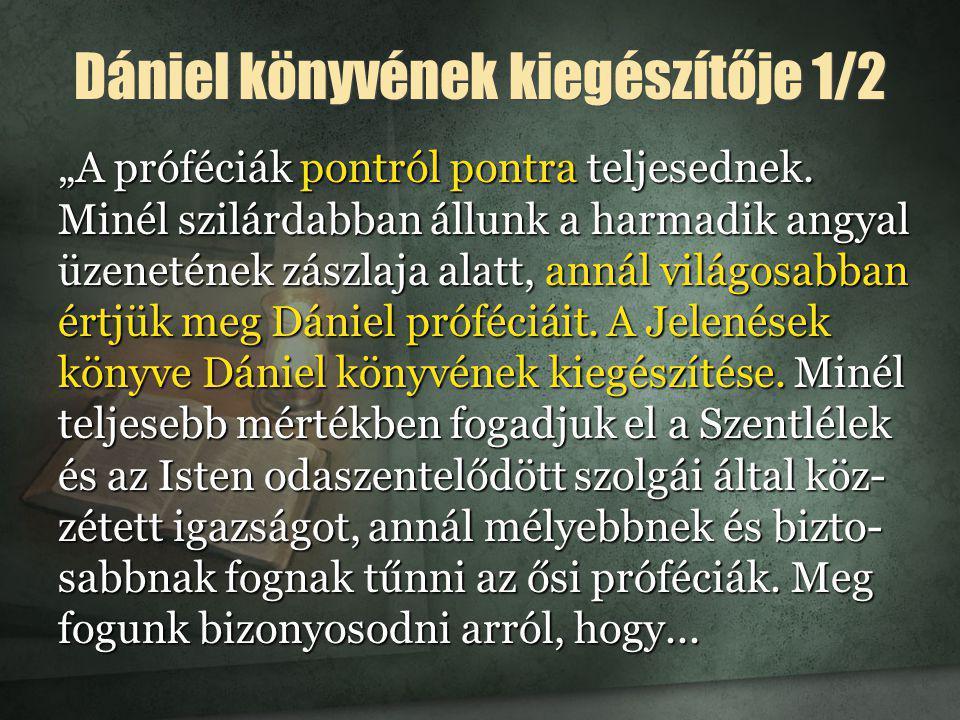 """""""A próféciák pontról pontra teljesednek. Minél szilárdabban állunk a harmadik angyal üzenetének zászlaja alatt, annál világosabban értjük meg Dániel p"""