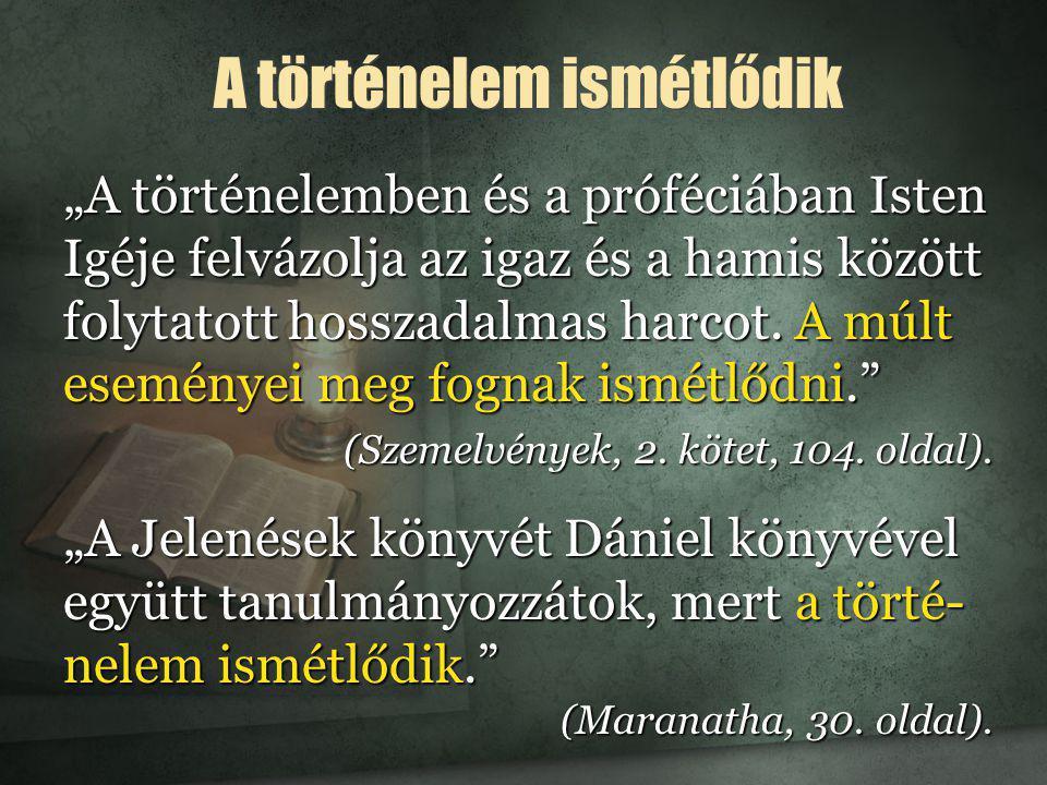 """""""A történelemben és a próféciában Isten Igéje felvázolja az igaz és a hamis között folytatott hosszadalmas harcot. A múlt eseményei meg fognak ismétlő"""