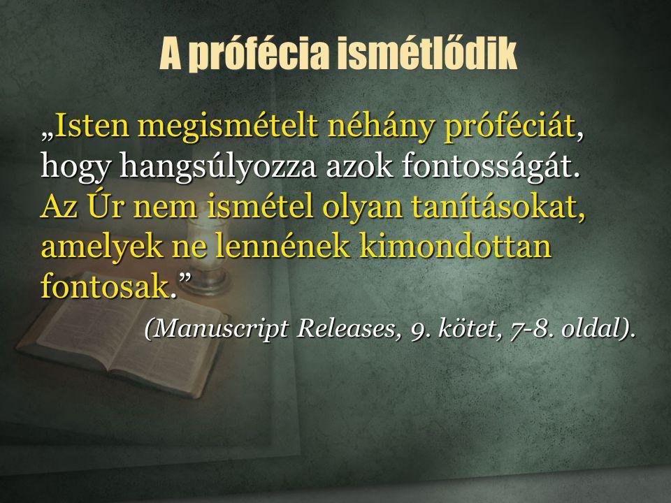 """""""Isten megismételt néhány próféciát, hogy hangsúlyozza azok fontosságát. Az Úr nem ismétel olyan tanításokat, amelyek ne lennének kimondottan fontosak"""
